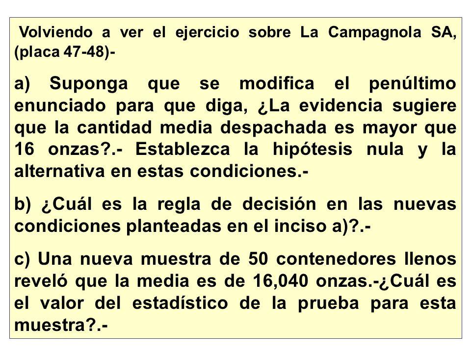 Volviendo a ver el ejercicio sobre La Campagnola SA, (placa 47-48)- a) Suponga que se modifica el penúltimo enunciado para que diga, ¿La evidencia sug