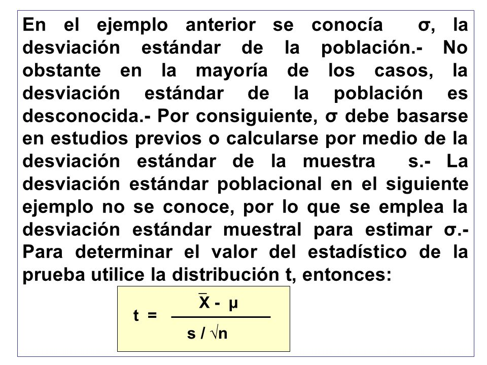 En el ejemplo anterior se conocía σ, la desviación estándar de la población.- No obstante en la mayoría de los casos, la desviación estándar de la pob