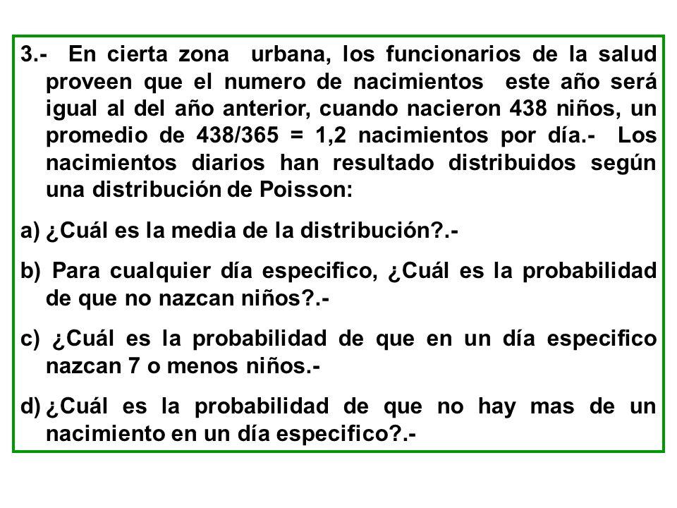 3.- En cierta zona urbana, los funcionarios de la salud proveen que el numero de nacimientos este año será igual al del año anterior, cuando nacieron