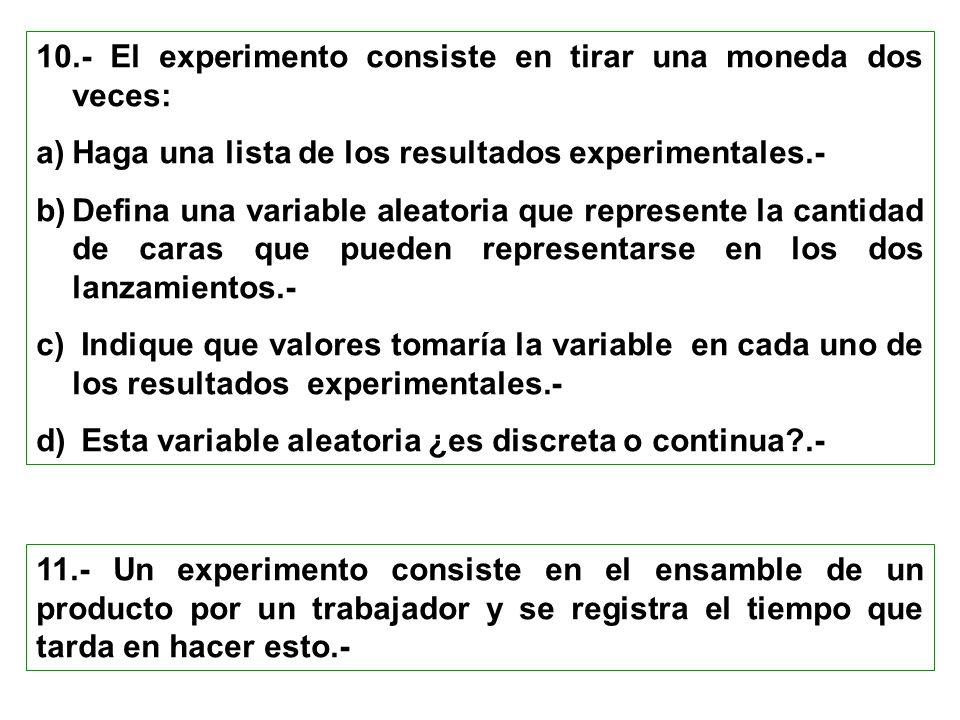 10.- El experimento consiste en tirar una moneda dos veces: a)Haga una lista de los resultados experimentales.- b)Defina una variable aleatoria que re