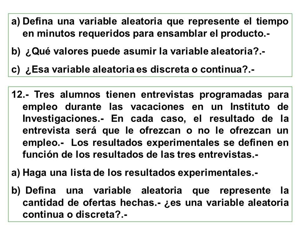 a)Defina una variable aleatoria que represente el tiempo en minutos requeridos para ensamblar el producto.- b) ¿Qué valores puede asumir la variable a