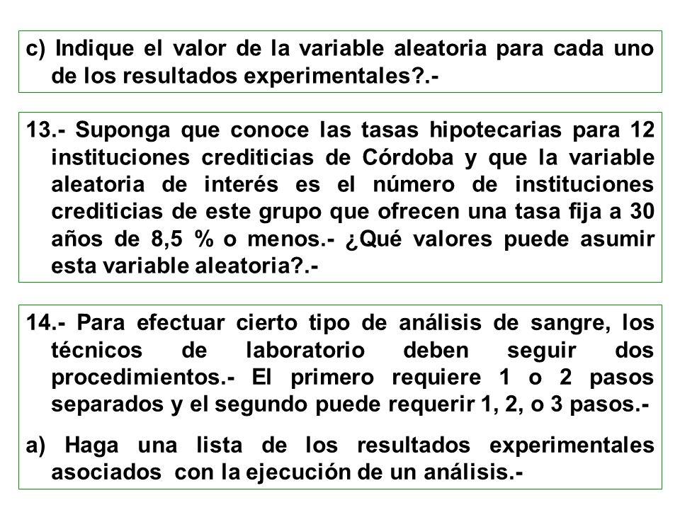 c) Indique el valor de la variable aleatoria para cada uno de los resultados experimentales?.- 13.- Suponga que conoce las tasas hipotecarias para 12