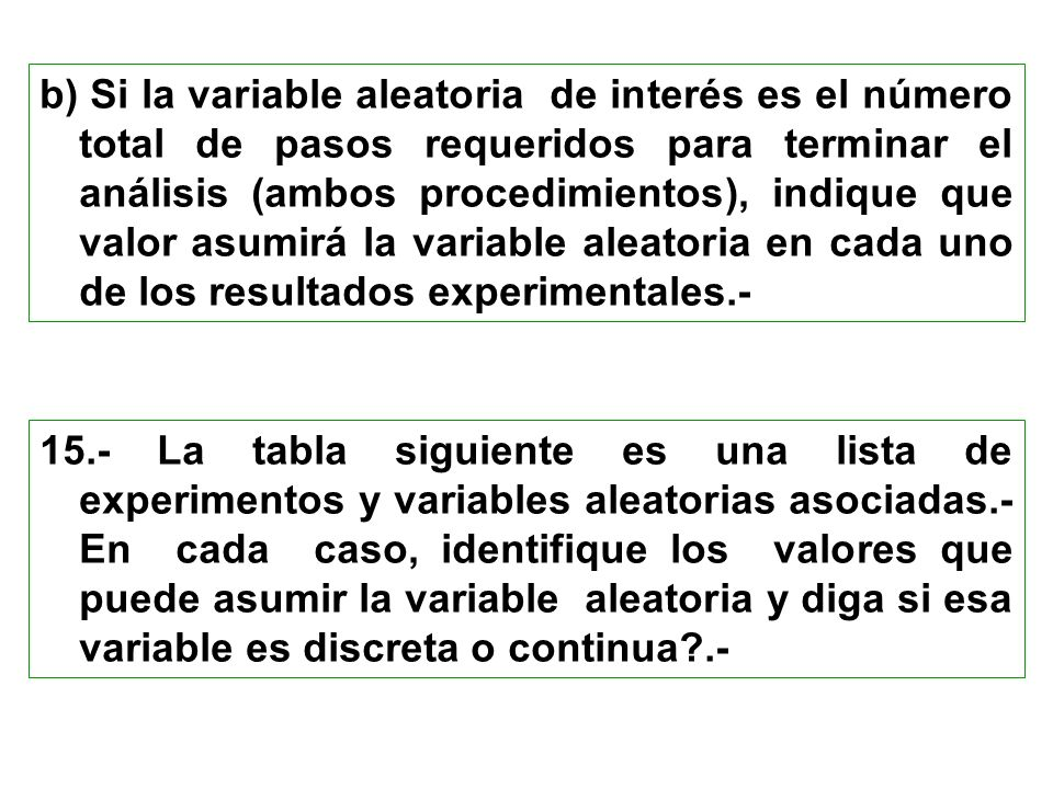 b) Si la variable aleatoria de interés es el número total de pasos requeridos para terminar el análisis (ambos procedimientos), indique que valor asum