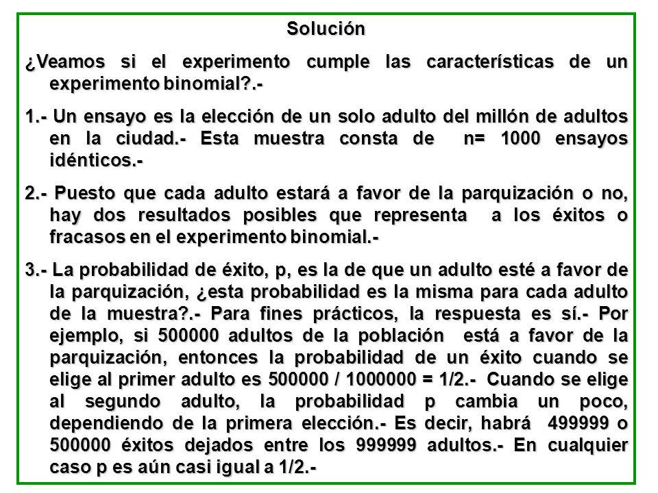 Solución ¿Veamos si el experimento cumple las características de un experimento binomial?.- 1.- Un ensayo es la elección de un solo adulto del millón