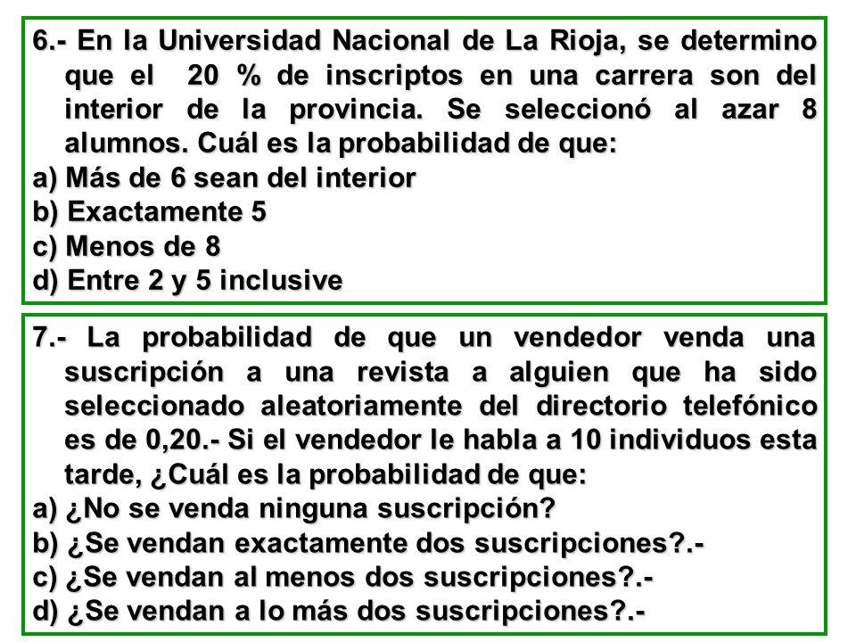 6.- En la Universidad Nacional de La Rioja, se determino que el 20 % de inscriptos en una carrera son del interior de la provincia. Se seleccionó al a