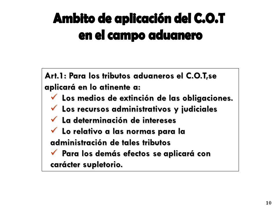 Art.1: Para los tributos aduaneros el C.O.T,se aplicará en lo atinente a: Los medios de extinción de las obligaciones. Los medios de extinción de las