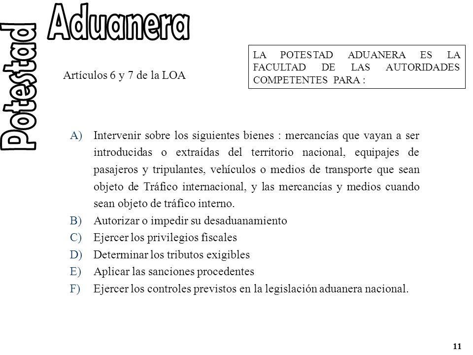 A)Intervenir sobre los siguientes bienes : mercancías que vayan a ser introducidas o extraídas del territorio nacional, equipajes de pasajeros y tripu