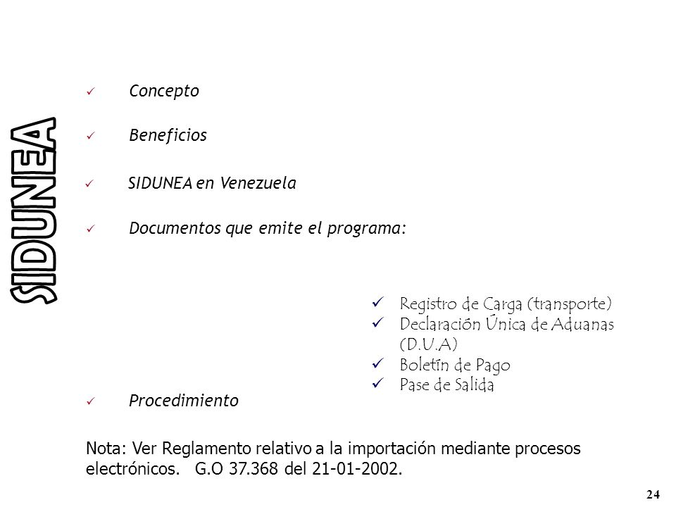 Concepto Beneficios Documentos que emite el programa: Registro de Carga (transporte) Declaración Única de Aduanas (D.U.A) Boletín de Pago Pase de Sali