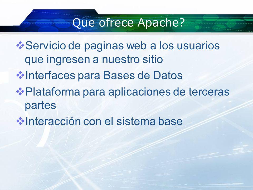 Que ofrece Apache? Servicio de paginas web a los usuarios que ingresen a nuestro sitio Interfaces para Bases de Datos Plataforma para aplicaciones de