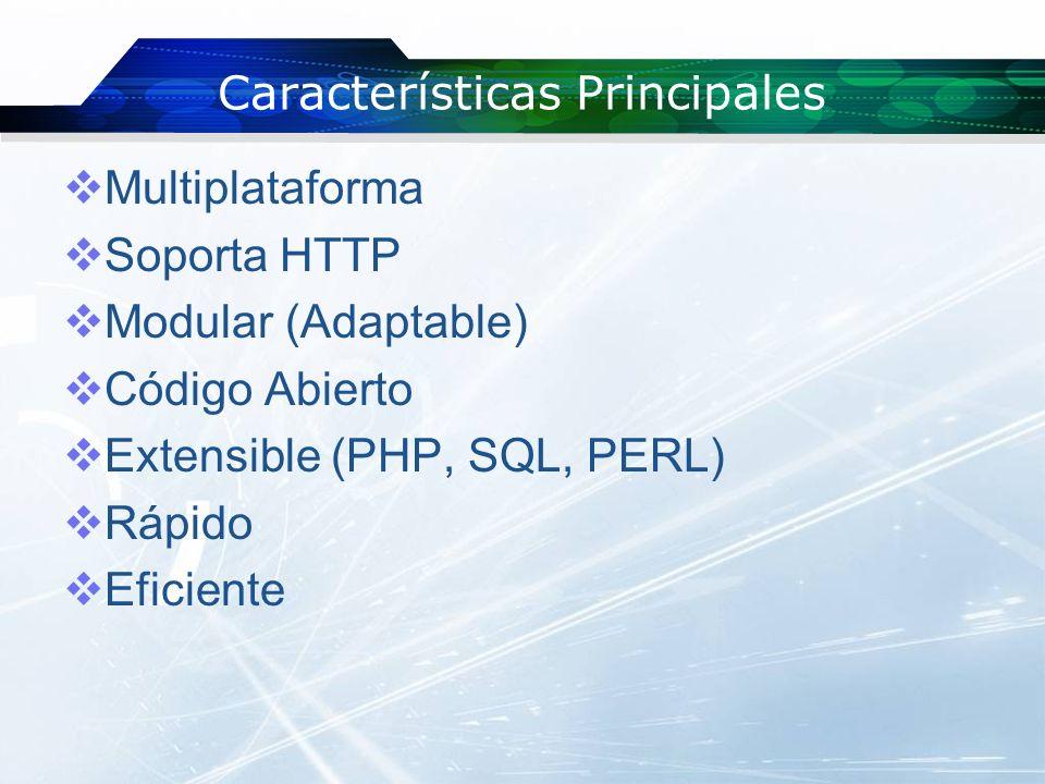 Características Principales Multiplataforma Soporta HTTP Modular (Adaptable) Código Abierto Extensible (PHP, SQL, PERL) Rápido Eficiente