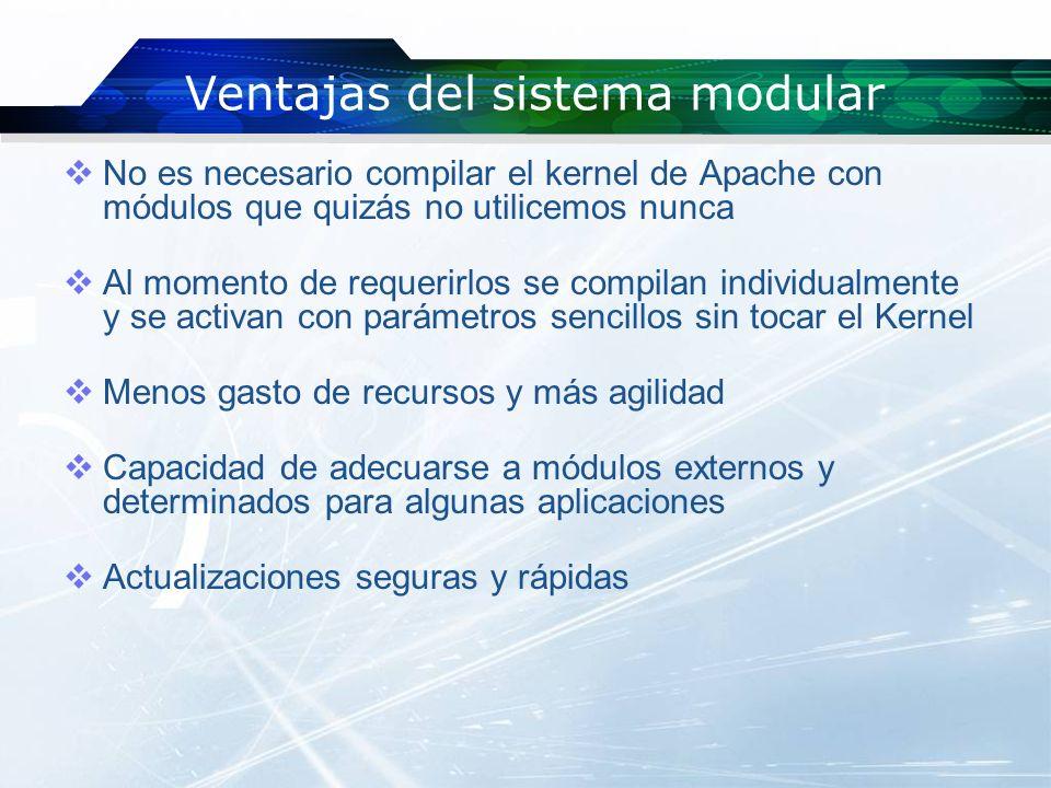 Ventajas del sistema modular No es necesario compilar el kernel de Apache con módulos que quizás no utilicemos nunca Al momento de requerirlos se comp