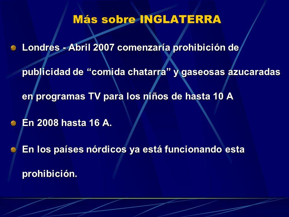 Más sobre INGLATERRA Londres - Abril 2007 comenzaría prohibición de publicidad de comida chatarra y gaseosas azucaradas en programas TV para los niños
