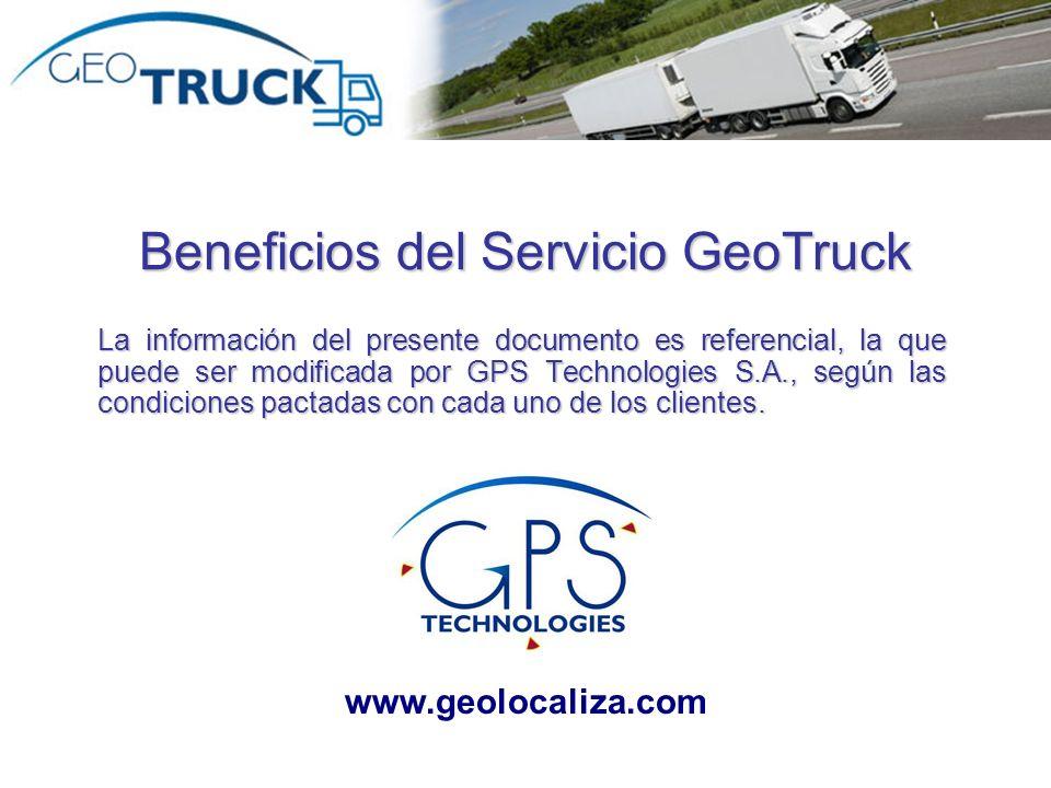 Beneficio del Servicio GeoTruck Elementos y Funcionalidades para Logística y Seguridad Unico servicio GPS que incorpora sin cargos adicionales elementos y funcionalidades para Logística y Seguridad.