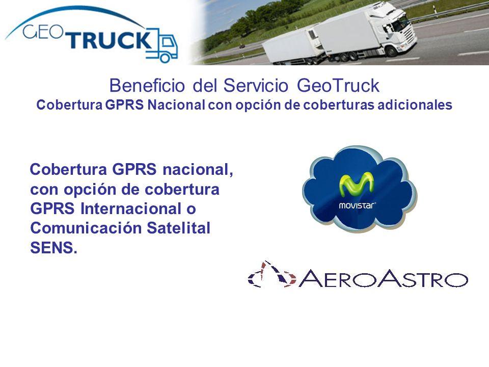 Beneficio del Servicio GeoTruck Cobertura GPRS Nacional con opción de coberturas adicionales Cobertura GPRS nacional, con opción de cobertura GPRS Int