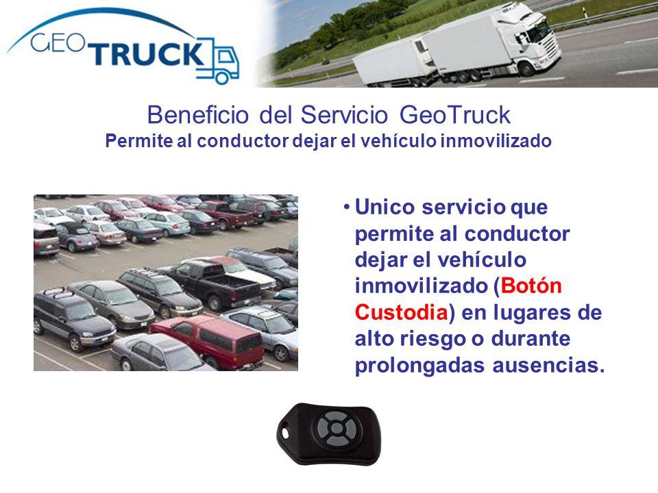Beneficio del Servicio GeoTruck Permite al conductor dejar el vehículo inmovilizado Unico servicio que permite al conductor dejar el vehículo inmovili