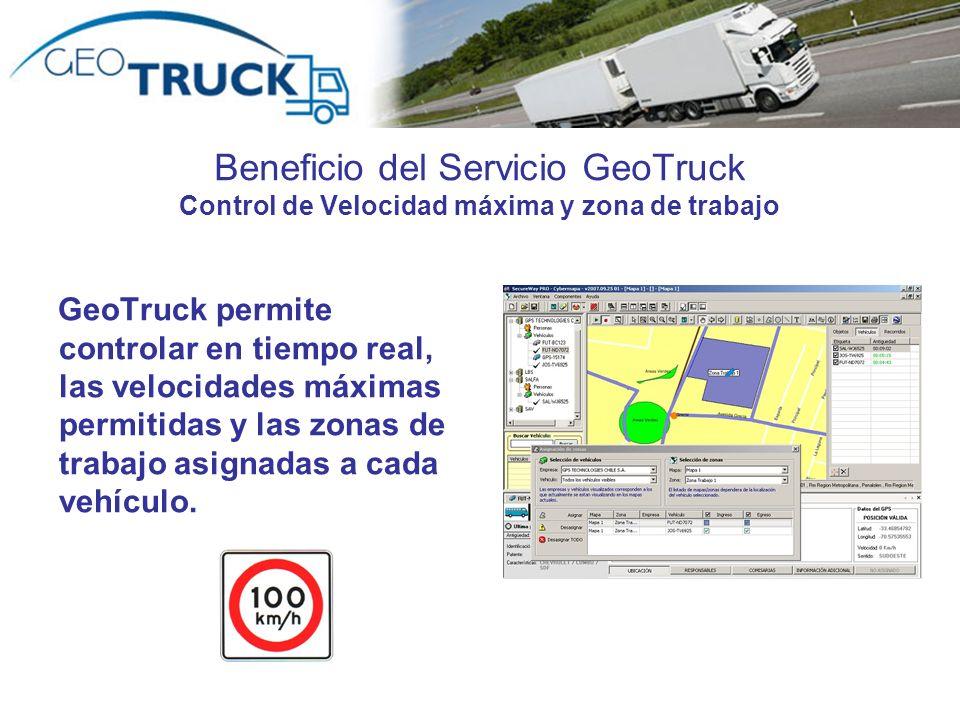 Beneficio del Servicio GeoTruck Control de Velocidad máxima y zona de trabajo GeoTruck permite controlar en tiempo real, las velocidades máximas permi