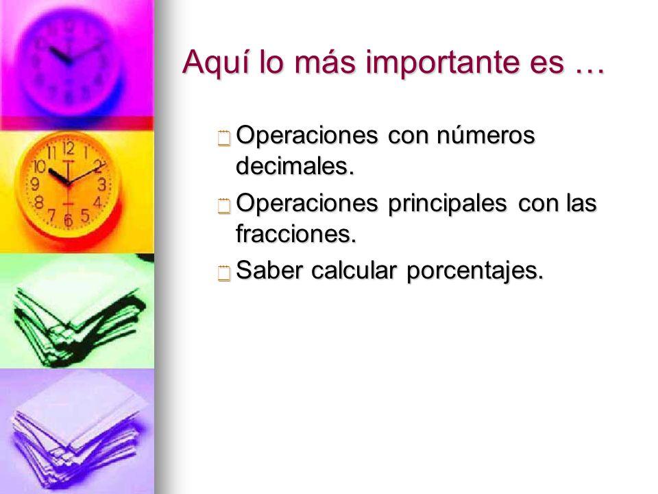 Aquí lo más importante es … Operaciones con números decimales. Operaciones con números decimales. Operaciones principales con las fracciones. Operacio