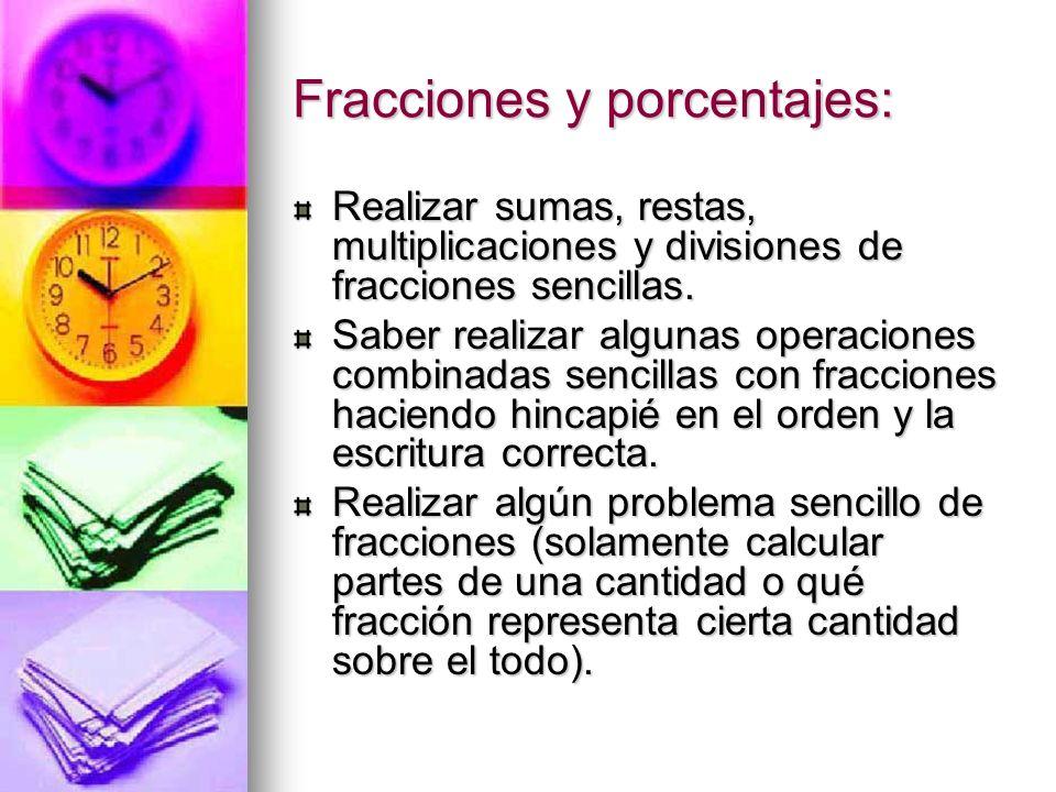 Fracciones y porcentajes: Realizar sumas, restas, multiplicaciones y divisiones de fracciones sencillas. Saber realizar algunas operaciones combinadas