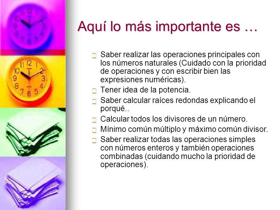 Aquí lo más importante es … Saber realizar las operaciones principales con los números naturales (Cuidado con la prioridad de operaciones y con escrib