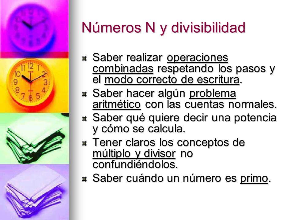 Números N y divisibilidad Saber realizar operaciones combinadas respetando los pasos y el modo correcto de escritura. Saber hacer algún problema aritm