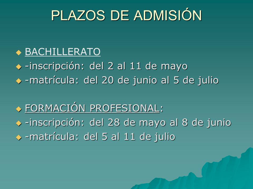 PLAZOS DE ADMISIÓN BACHILLERATO -inscripción: del 2 al 11 de mayo -inscripción: del 2 al 11 de mayo -matrícula: del 20 de junio al 5 de julio -matrícula: del 20 de junio al 5 de julio FORMACIÓN PROFESIONAL: FORMACIÓN PROFESIONAL: -inscripción: del 28 de mayo al 8 de junio -inscripción: del 28 de mayo al 8 de junio -matrícula: del 5 al 11 de julio -matrícula: del 5 al 11 de julio
