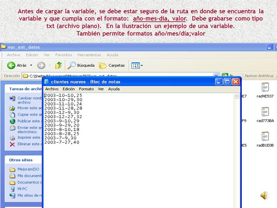…….o las variables también se pueden cargar (importar) a través de archivos planos tipo txt con el formato fecha,valor. Se recomienda el Block de Nota
