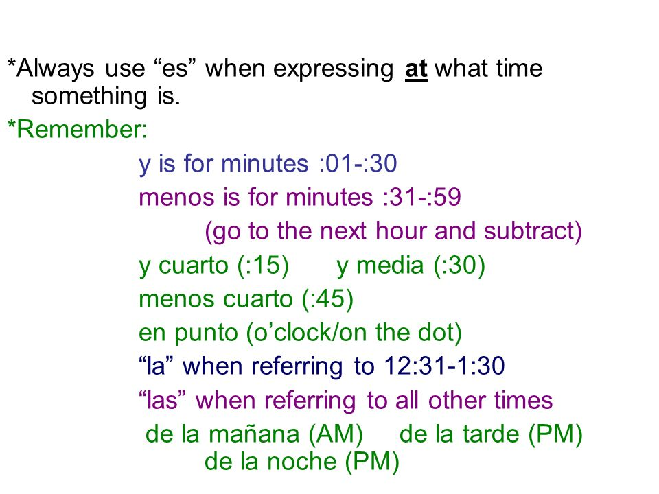 *Always use es when expressing at what time something is.
