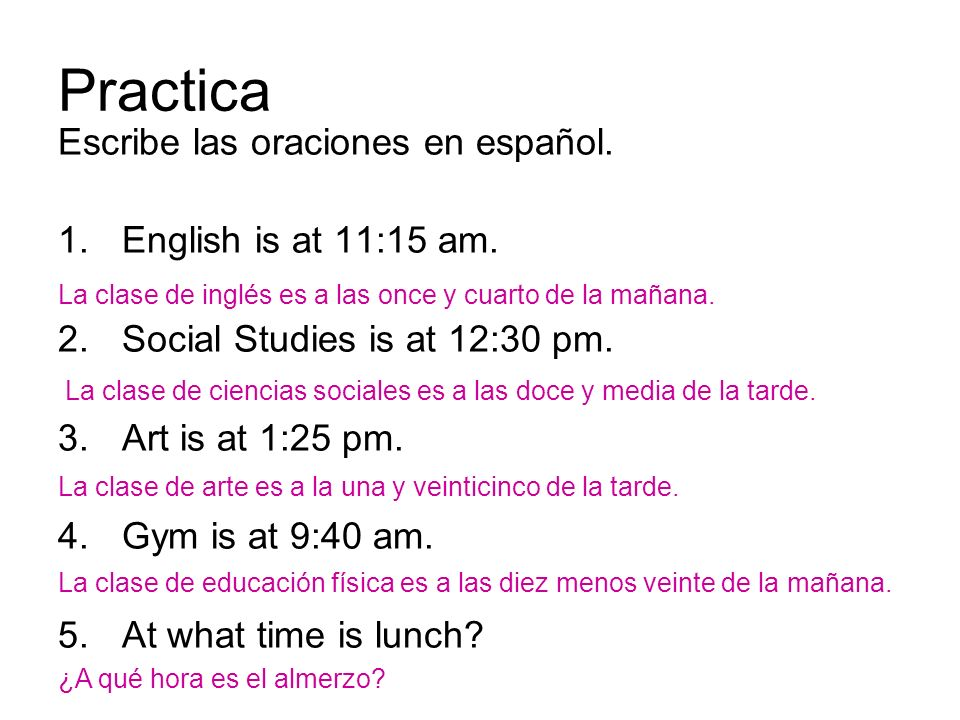 Practica Escribe las oraciones en español. 1.English is at 11:15 am.