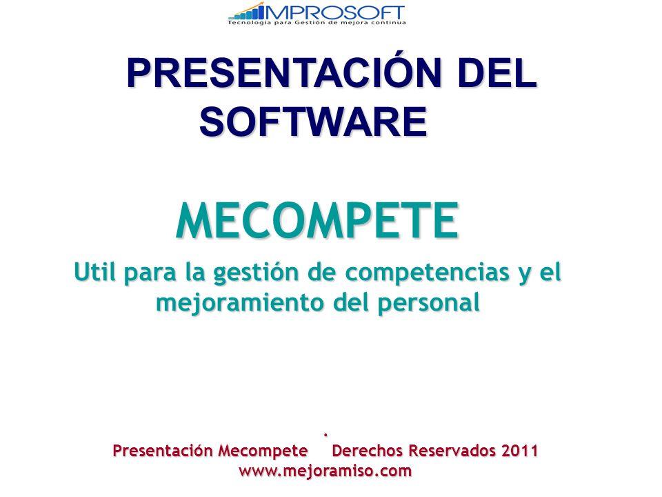 PRESENTACIÓNDEL SOFTWARE MECOMPETE Util para la gestión de competencias y el mejoramiento del personal. Presentación Mecompete Derechos Reservados 201