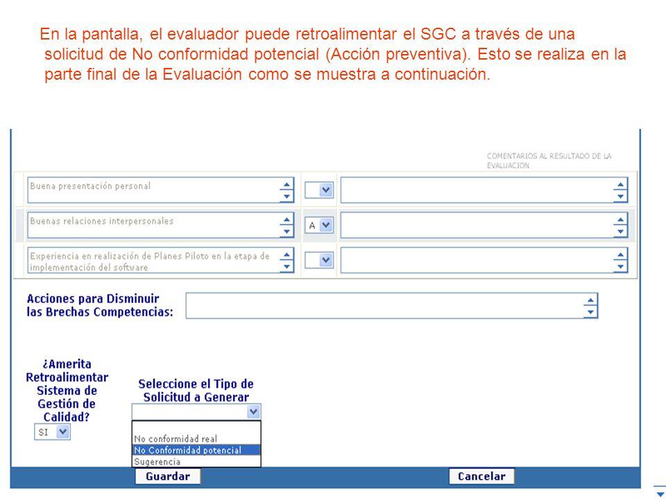 En la pantalla, el evaluador puede retroalimentar el SGC a través de una solicitud de No conformidad potencial (Acción preventiva). Esto se realiza en