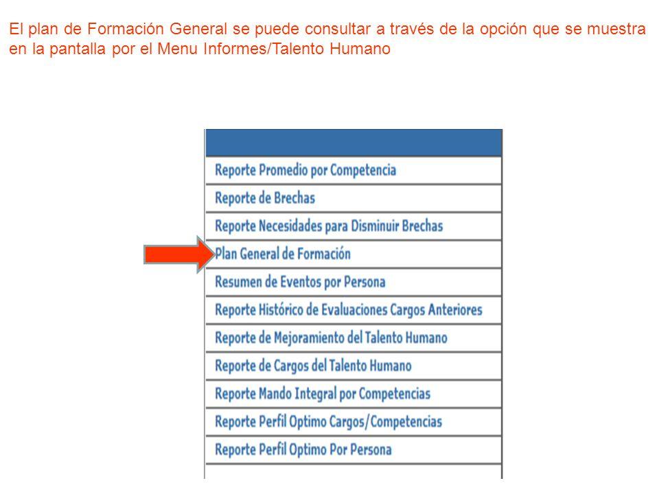 El plan de Formación General se puede consultar a través de la opción que se muestra en la pantalla por el Menu Informes/Talento Humano
