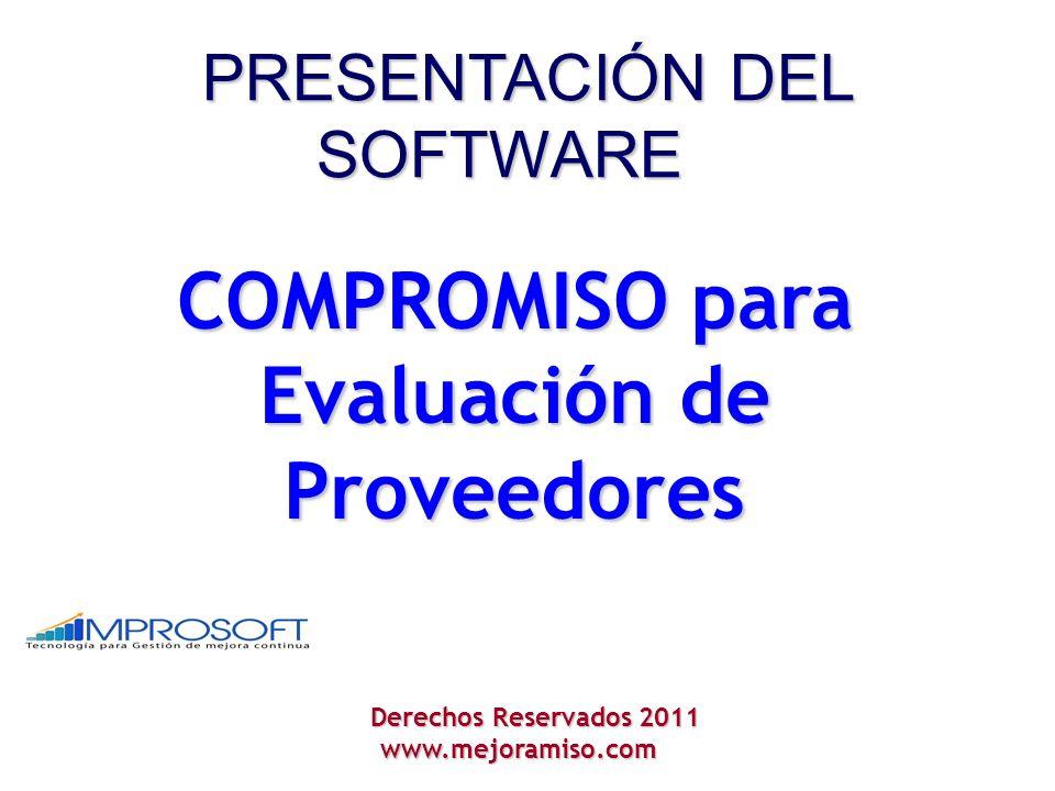 PRESENTACIÓNDEL SOFTWARE COMPROMISO para Evaluación de Proveedores Derechos Reservados 2011 Derechos Reservados 2011www.mejoramiso.com