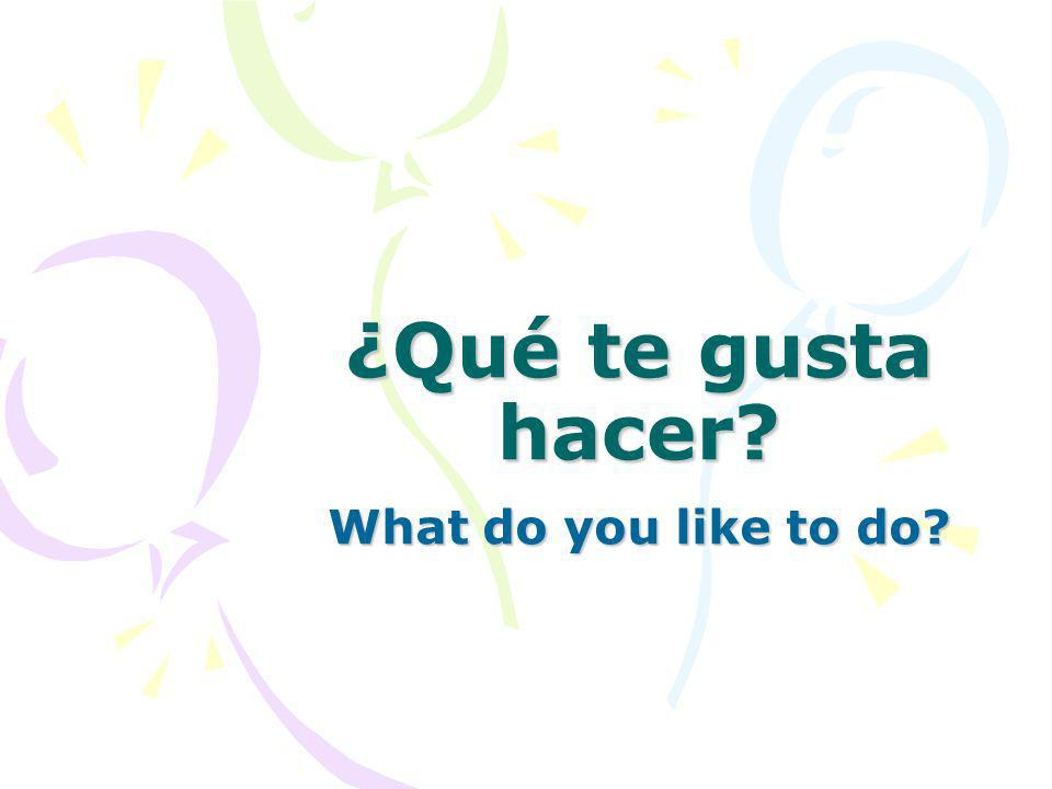 ¿Qué te gusta hacer What do you like to do