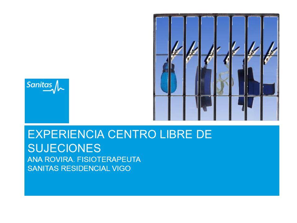 EXPERIENCIA CENTRO LIBRE DE SUJECIONES ANA ROVIRA. FISIOTERAPEUTA SANITAS RESIDENCIAL VIGO