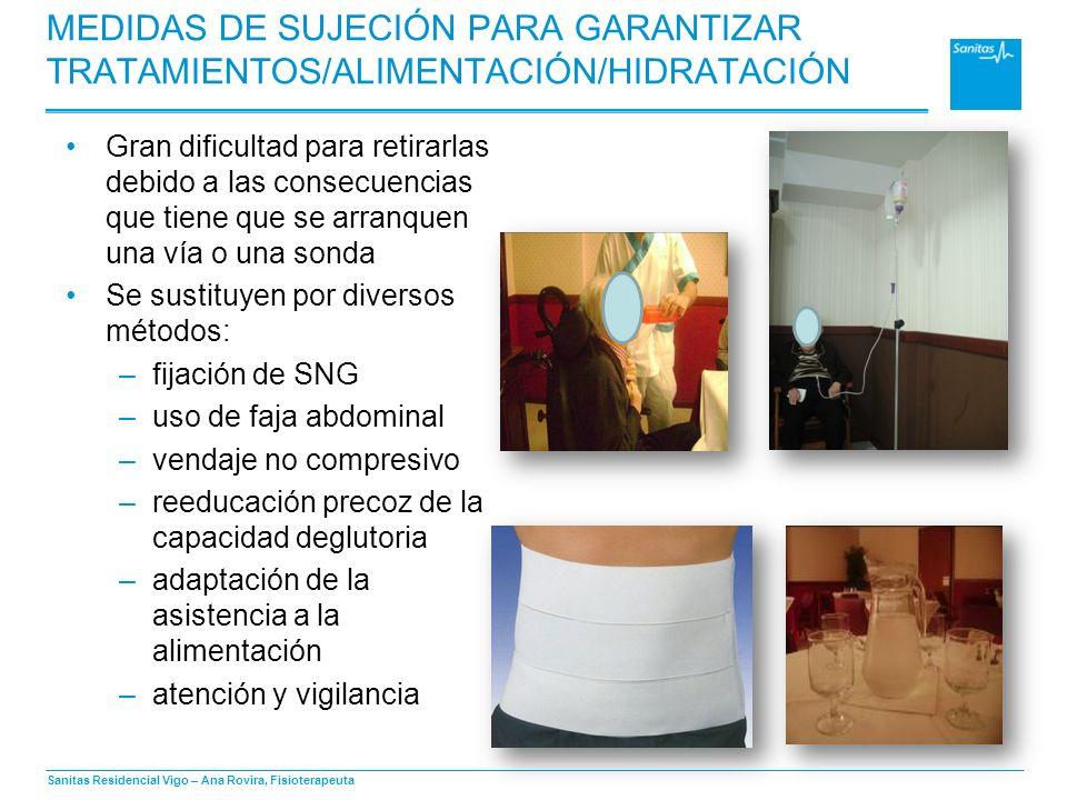 Sanitas Residencial Vigo – Ana Rovira, Fisioterapeuta MEDIDAS DE SUJECIÓN PARA GARANTIZAR TRATAMIENTOS/ALIMENTACIÓN/HIDRATACIÓN Gran dificultad para r