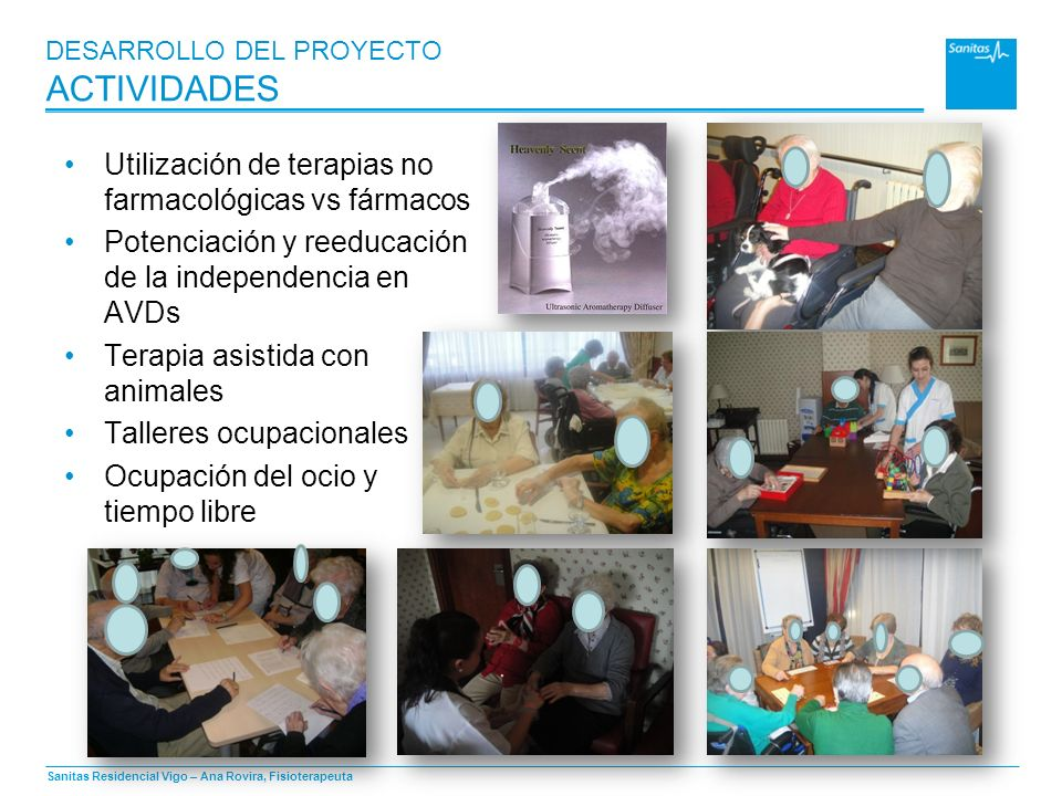 Sanitas Residencial Vigo – Ana Rovira, Fisioterapeuta DESARROLLO DEL PROYECTO ACTIVIDADES Utilización de terapias no farmacológicas vs fármacos Potenc