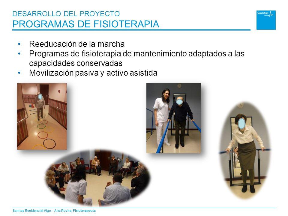 Sanitas Residencial Vigo – Ana Rovira, Fisioterapeuta DESARROLLO DEL PROYECTO PROGRAMAS DE FISIOTERAPIA Reeducación de la marcha Programas de fisioter