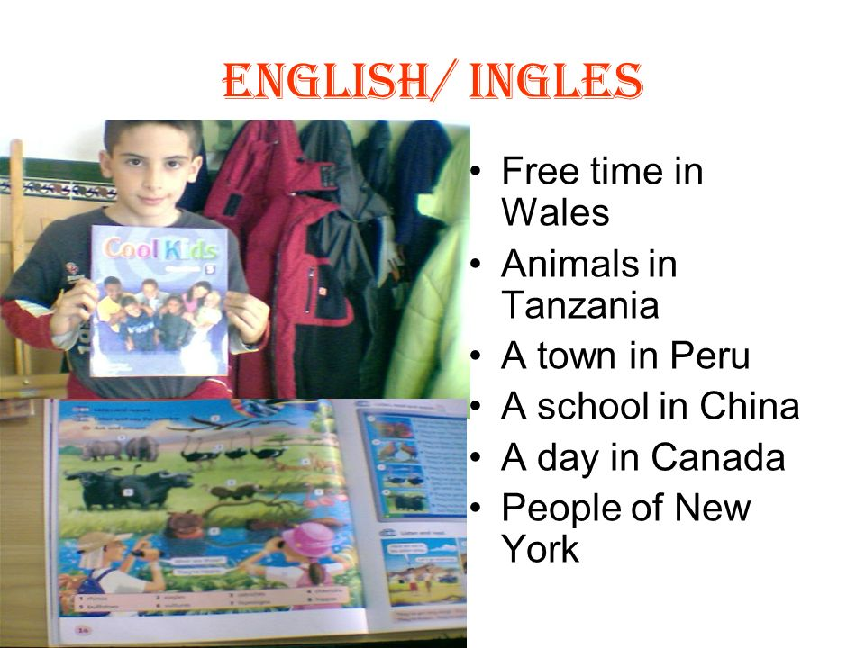 English/ Ingles Free time in Wales Animals in Tanzania A town in Peru A school in China A day in Canada People of New York