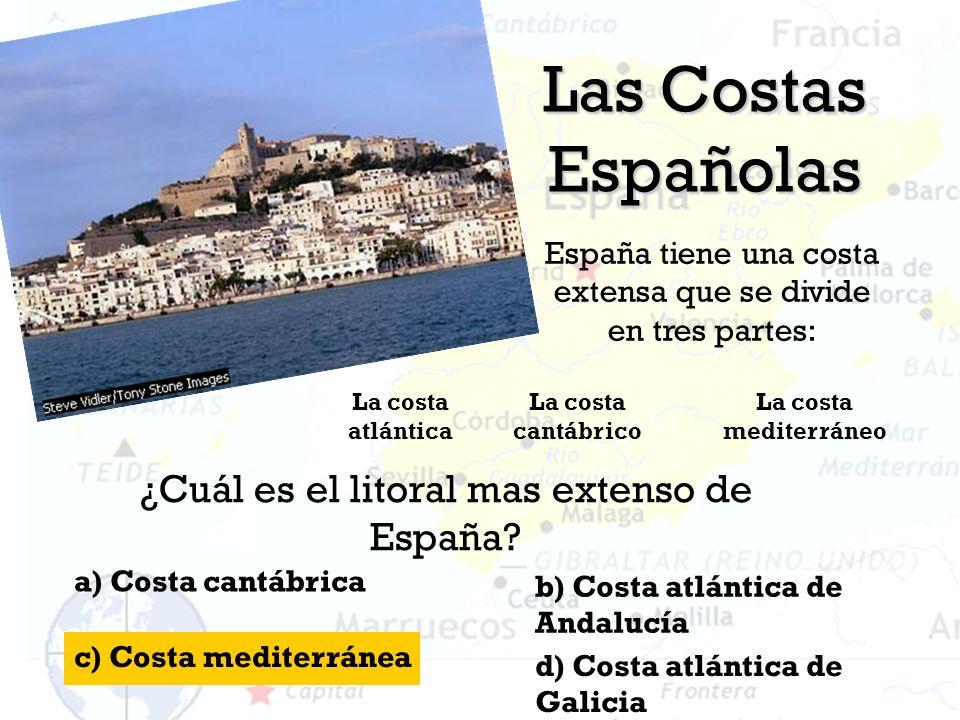 Las Costas Españolas ¿Cuál es el litoral mas extenso de España? España tiene una costa extensa que se divide en tres partes: La costa atlántica La cos