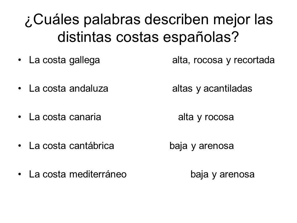 ¿Cuáles palabras describen mejor las distintas costas españolas? La costa gallega alta, rocosa y recortada La costa andaluza altas y acantiladas La co