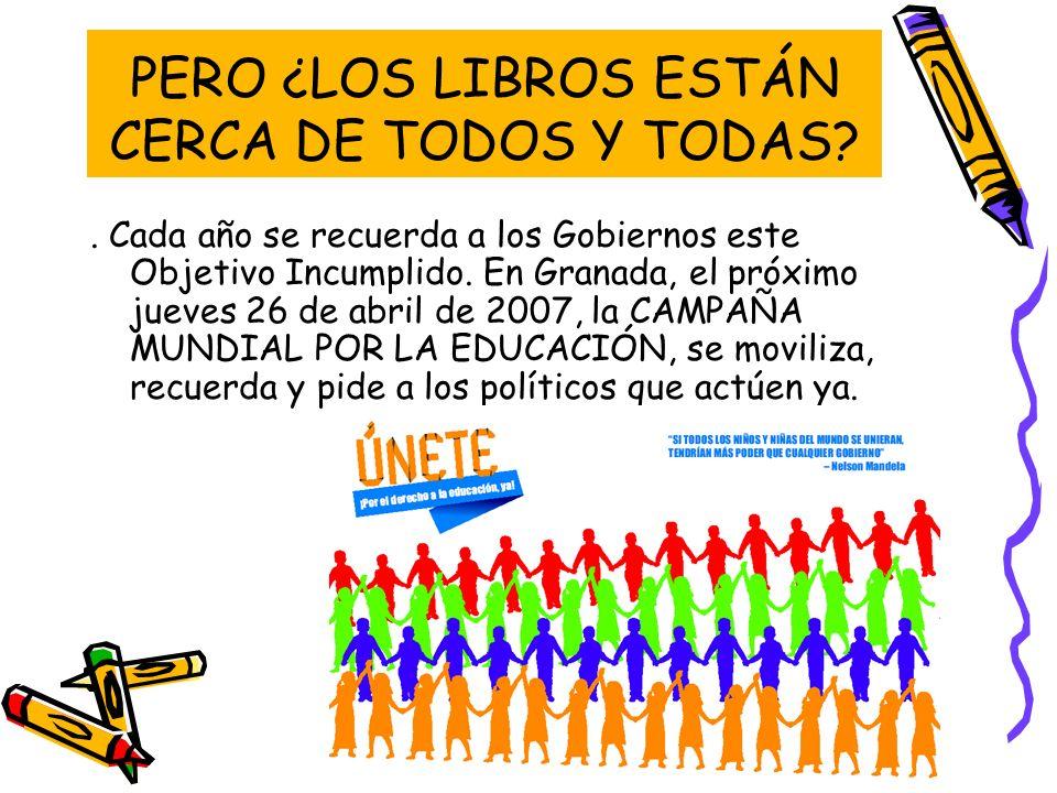 PERO ¿LOS LIBROS ESTÁN CERCA DE TODOS Y TODAS?. Cada año se recuerda a los Gobiernos este Objetivo Incumplido. En Granada, el próximo jueves 26 de abr