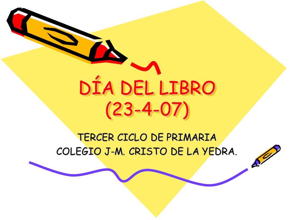 DÍA DEL LIBRO (23-4-07) TERCER CICLO DE PRIMARIA COLEGIO J-M. CRISTO DE LA YEDRA.