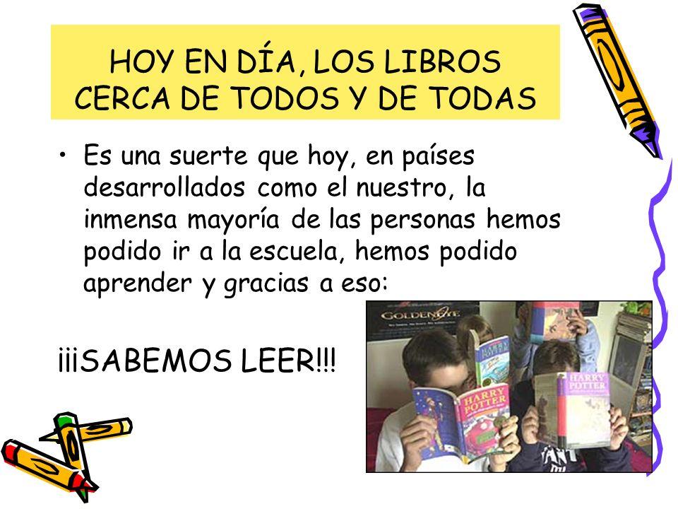 HOY EN DÍA, LOS LIBROS CERCA DE TODOS Y DE TODAS.¡¡¡SABEMOS LEER!!.