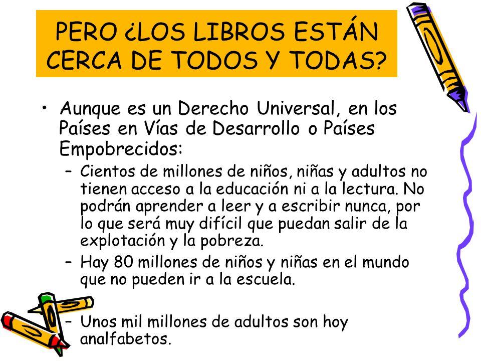 PERO ¿LOS LIBROS ESTÁN CERCA DE TODOS Y TODAS.