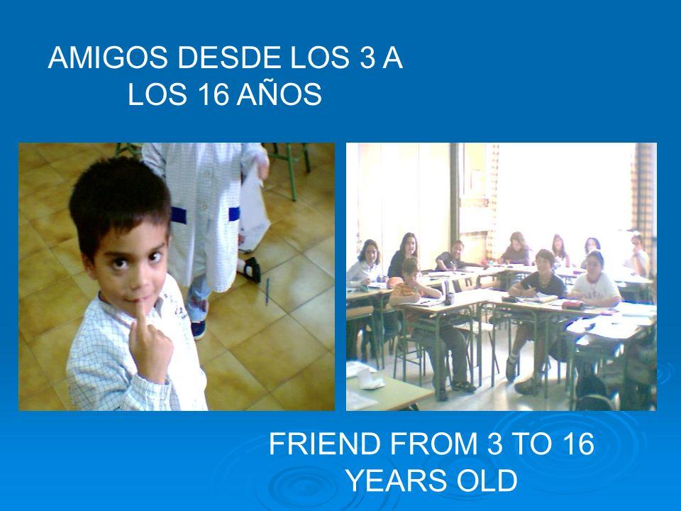 AMIGOS DESDE LOS 3 A LOS 16 AÑOS FRIEND FROM 3 TO 16 YEARS OLD