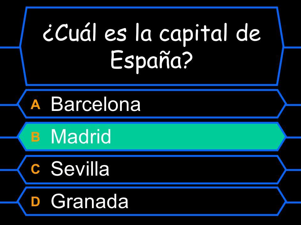 ¿Cuál es la capital de España? A Barcelona B Madrid C Sevilla D Granada