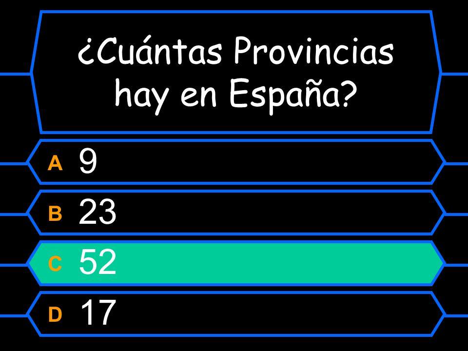 ¿Cuántas Provincias hay en España? A 9 B 23 C 52 D 17