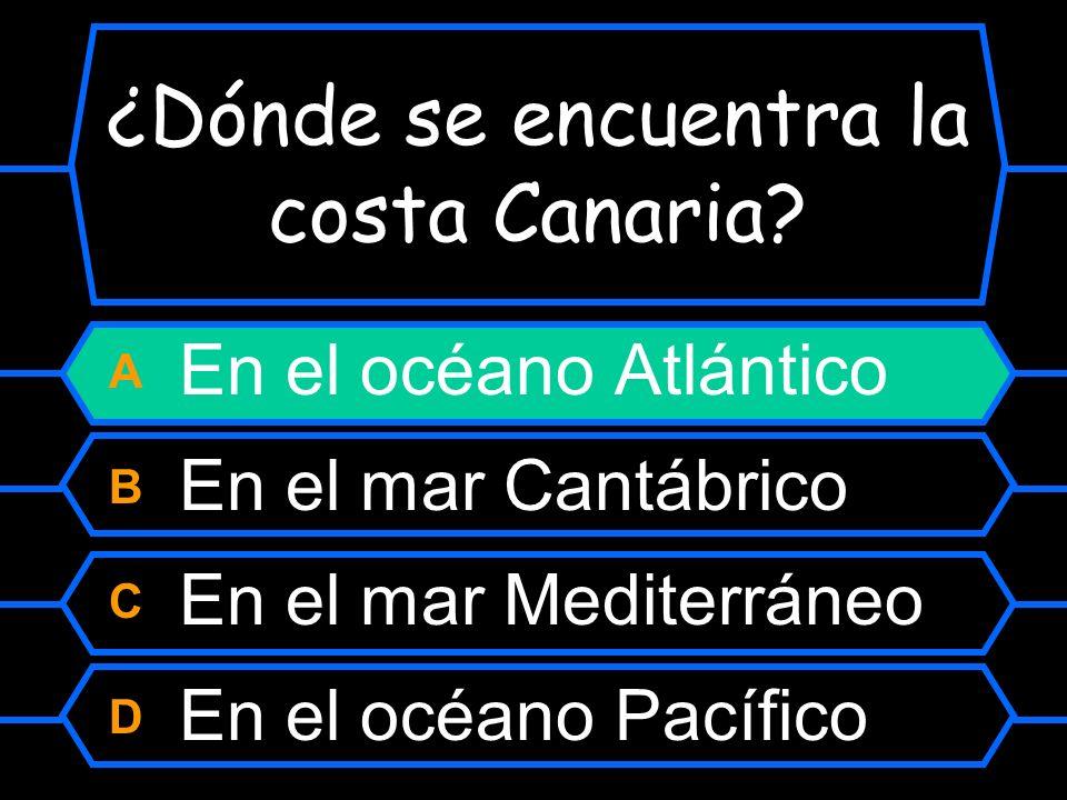 ¿Dónde se encuentra la costa Canaria? A En el océano Atlántico B En el mar Cantábrico C En el mar Mediterráneo D En el océano Pacífico