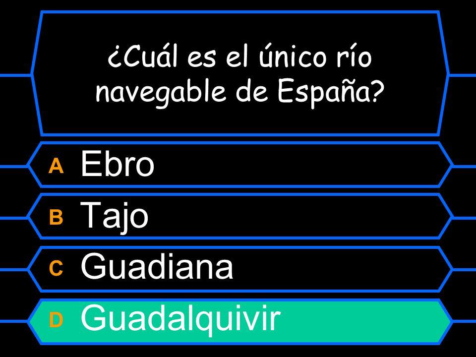 ¿Cuál es el único río navegable de España? A Ebro B Tajo C Guadiana D Guadalquivir