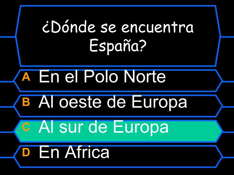 ¿Dónde se encuentra España A En el Polo Norte B Al oeste de Europa C Al Sur de Europa D En Africa